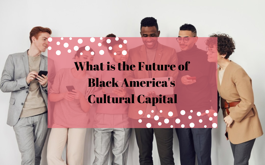 What is the Future of Black America's Cultural Capital?