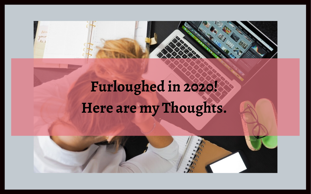 Wow! Furloughed in 2020 – Here Are My Thoughts