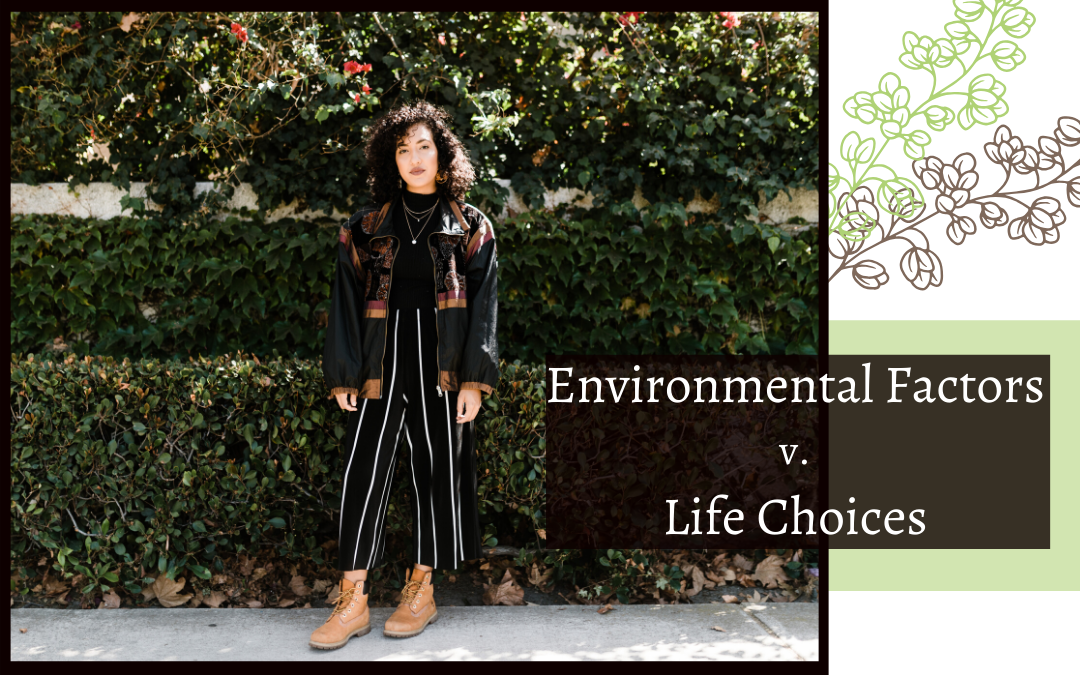 Environmental Factors v Life Choices – Stop Making Excuses!